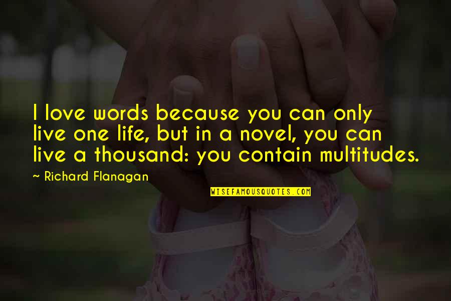 Thousand Words Quotes By Richard Flanagan: I love words because you can only live