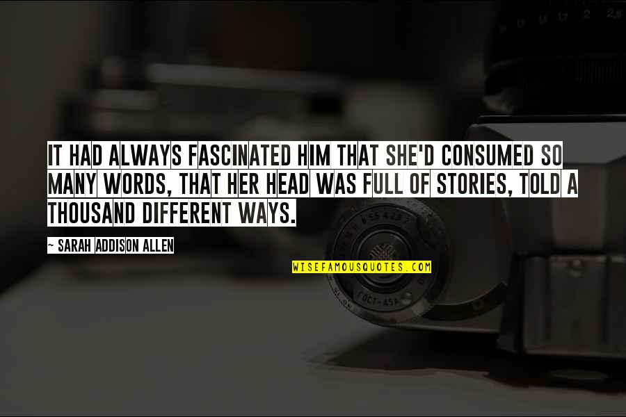 Thousand Words Quotes By Sarah Addison Allen: It had always fascinated him that she'd consumed
