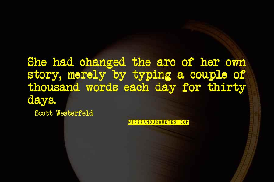 Thousand Words Quotes By Scott Westerfeld: She had changed the arc of her own