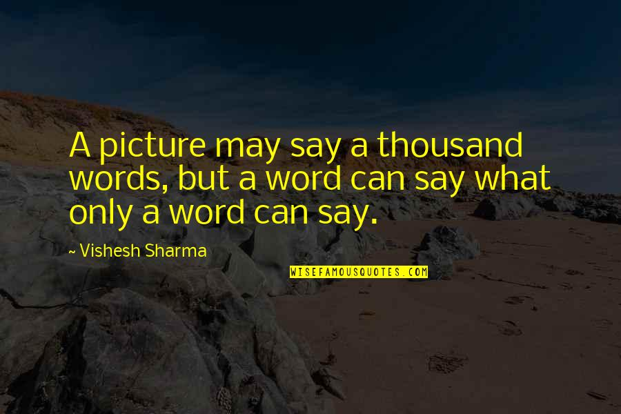 Thousand Words Quotes By Vishesh Sharma: A picture may say a thousand words, but