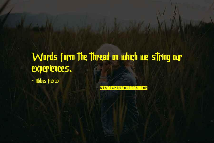 Thread Quotes By Aldous Huxley: Words form the thread on which we string