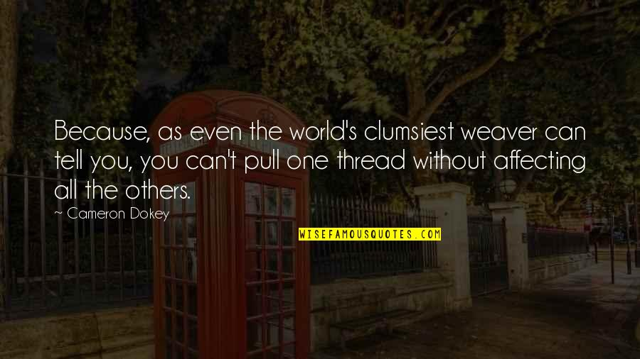 Thread Quotes By Cameron Dokey: Because, as even the world's clumsiest weaver can