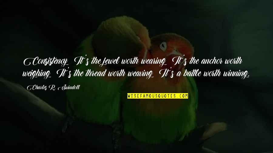 Thread Quotes By Charles R. Swindoll: Consistency: It's the jewel worth wearing; It's the