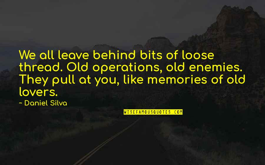 Thread Quotes By Daniel Silva: We all leave behind bits of loose thread.
