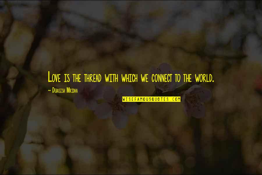 Thread Quotes By Debasish Mridha: Love is the thread with which we connect