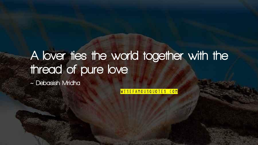 Thread Quotes By Debasish Mridha: A lover ties the world together with the