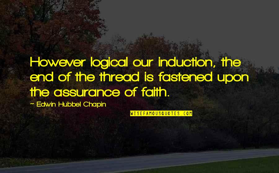 Thread Quotes By Edwin Hubbel Chapin: However logical our induction, the end of the