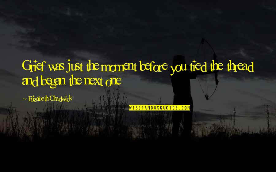 Thread Quotes By Elizabeth Chadwick: Grief was just the moment before you tied