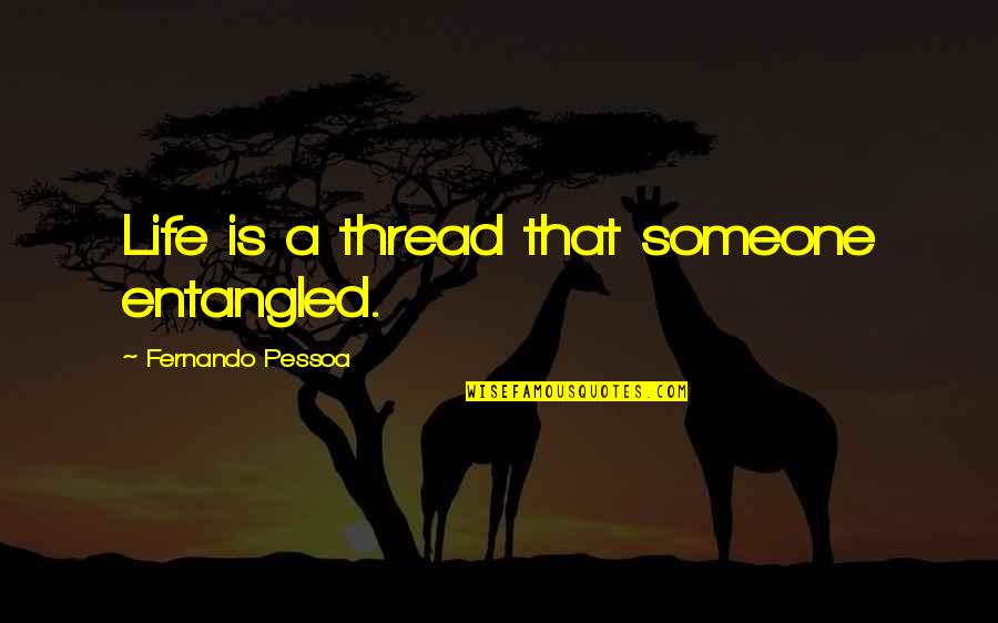 Thread Quotes By Fernando Pessoa: Life is a thread that someone entangled.