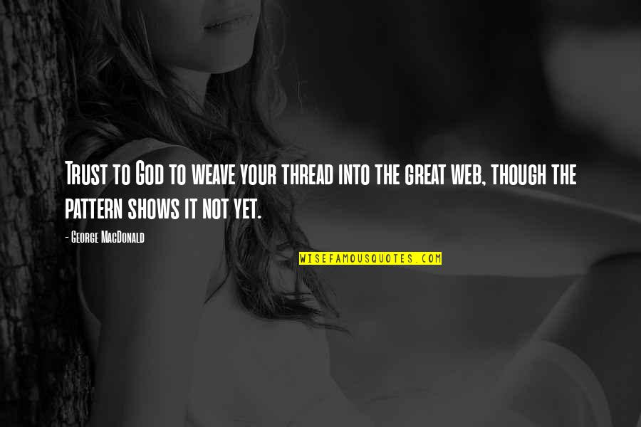 Thread Quotes By George MacDonald: Trust to God to weave your thread into