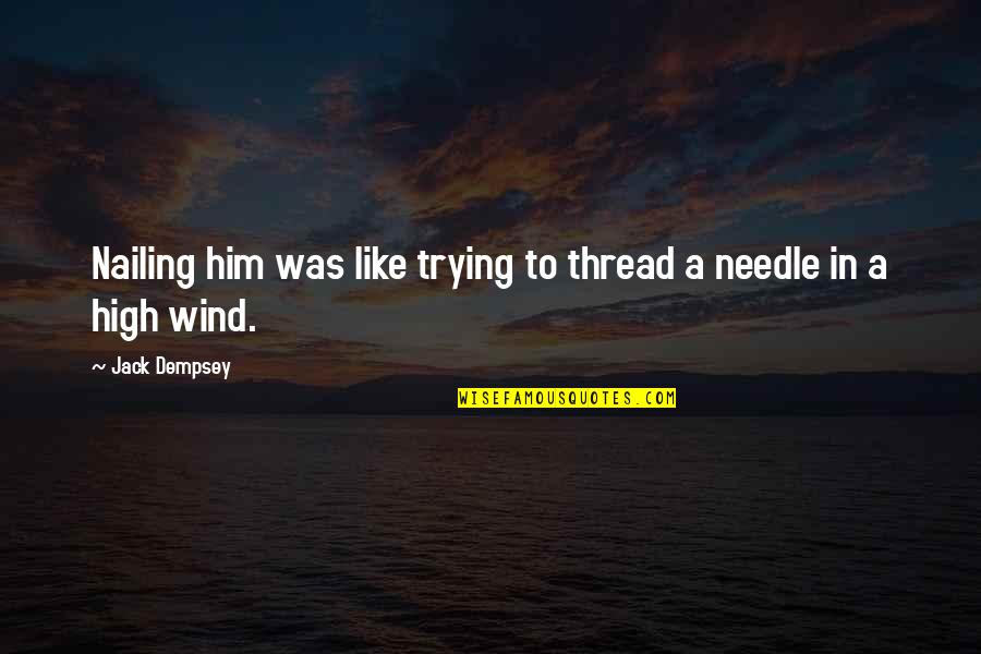 Thread Quotes By Jack Dempsey: Nailing him was like trying to thread a