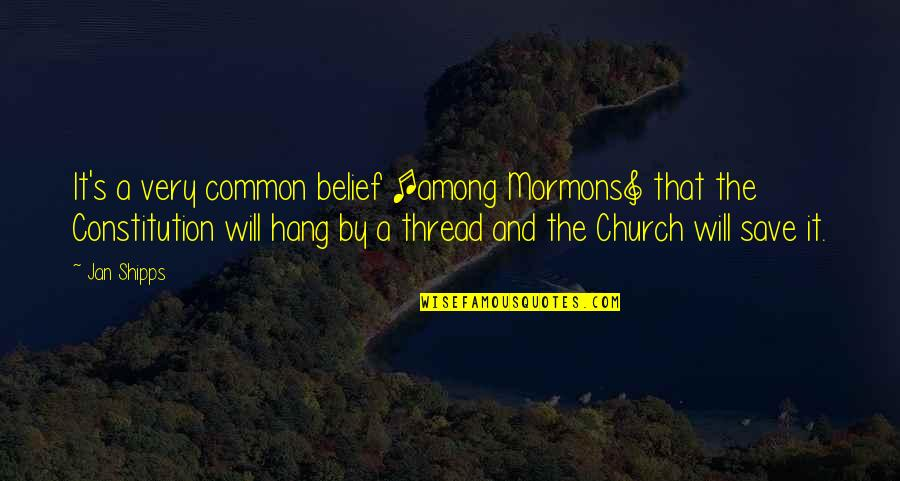 Thread Quotes By Jan Shipps: It's a very common belief [among Mormons] that