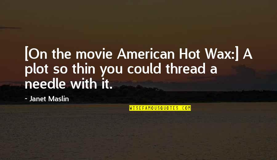Thread Quotes By Janet Maslin: [On the movie American Hot Wax:] A plot