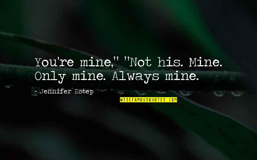 """Thread Quotes By Jennifer Estep: You're mine,"""" """"Not his. Mine. Only mine. Always"""