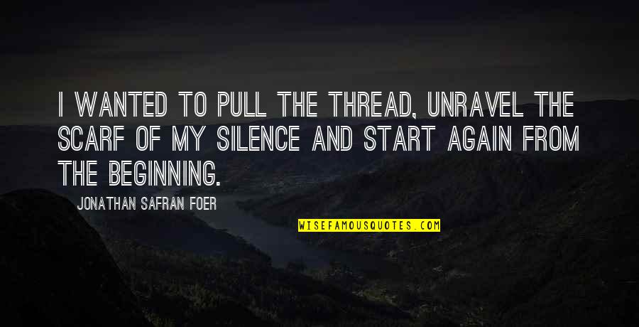 Thread Quotes By Jonathan Safran Foer: I wanted to pull the thread, unravel the