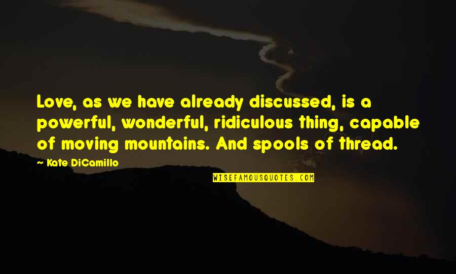 Thread Quotes By Kate DiCamillo: Love, as we have already discussed, is a