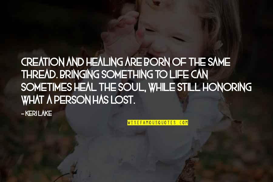 Thread Quotes By Keri Lake: Creation and healing are born of the same