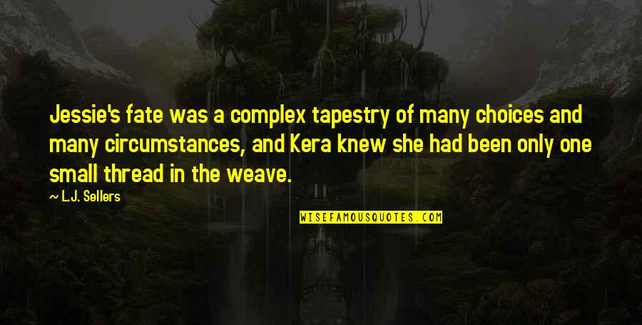 Thread Quotes By L.J. Sellers: Jessie's fate was a complex tapestry of many