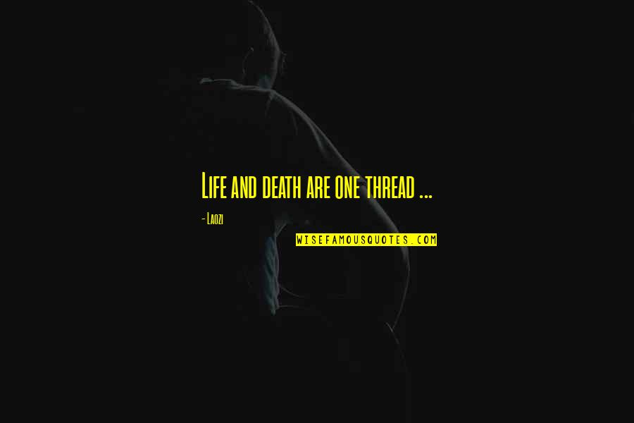 Thread Quotes By Laozi: Life and death are one thread ...