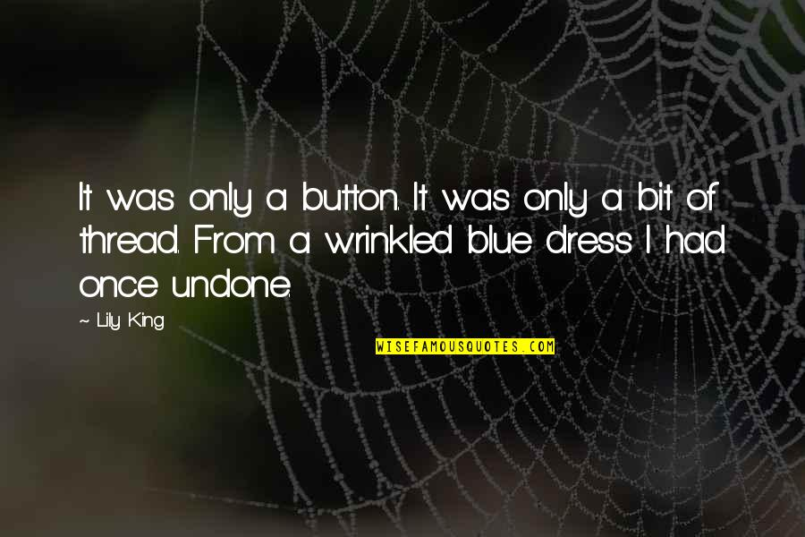 Thread Quotes By Lily King: It was only a button. It was only