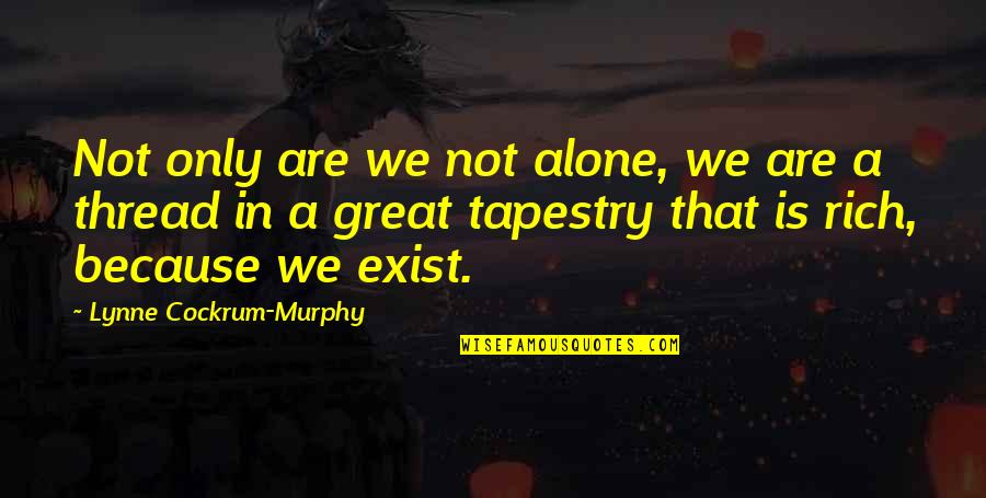 Thread Quotes By Lynne Cockrum-Murphy: Not only are we not alone, we are