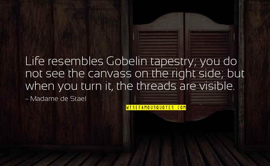 Thread Quotes By Madame De Stael: Life resembles Gobelin tapestry; you do not see