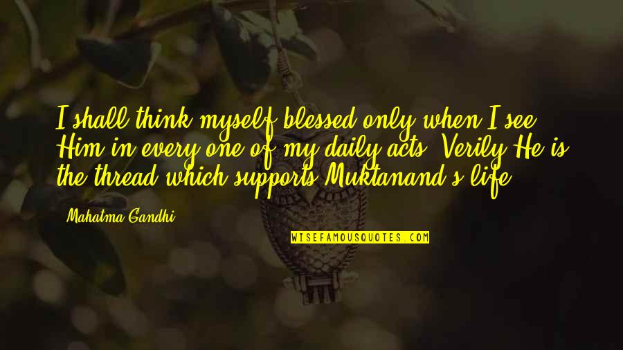 Thread Quotes By Mahatma Gandhi: I shall think myself blessed only when I