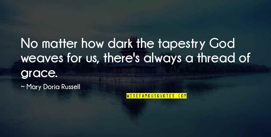 Thread Quotes By Mary Doria Russell: No matter how dark the tapestry God weaves
