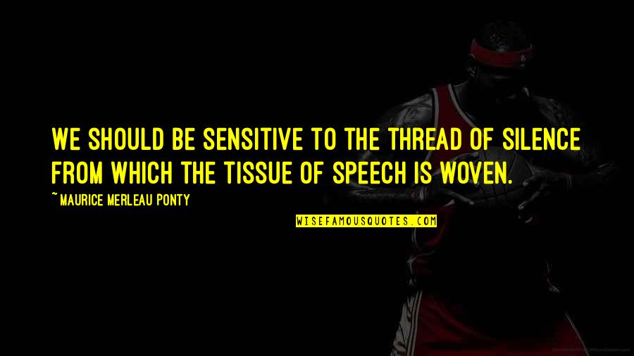 Thread Quotes By Maurice Merleau Ponty: We should be sensitive to the thread of