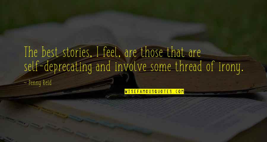 Thread Quotes By Penny Reid: The best stories, I feel, are those that