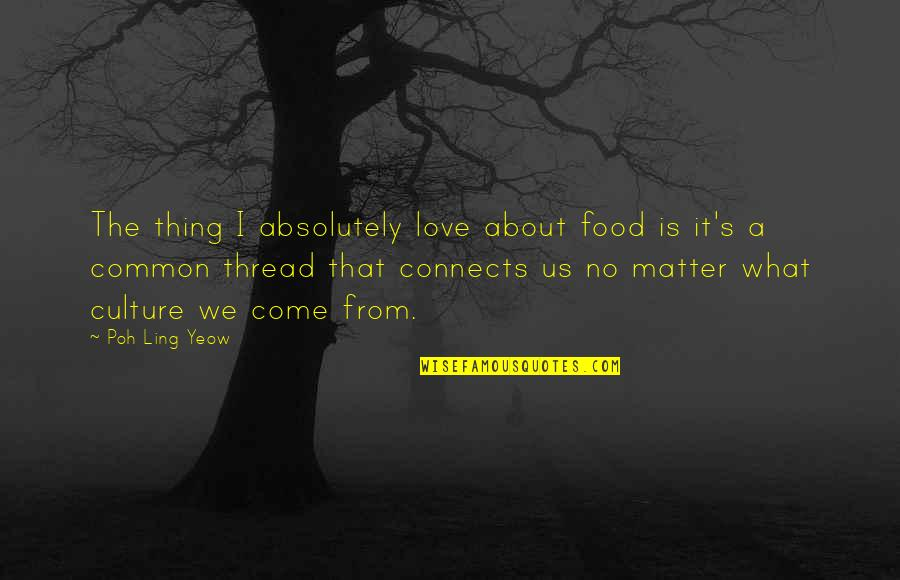 Thread Quotes By Poh Ling Yeow: The thing I absolutely love about food is