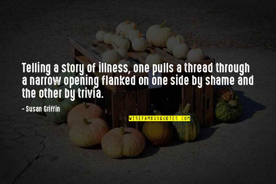 Thread Quotes By Susan Griffin: Telling a story of illness, one pulls a