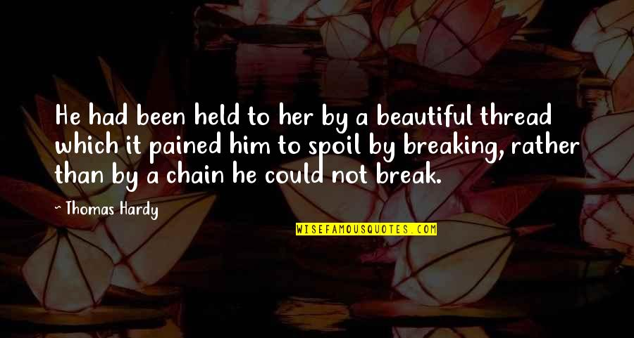 Thread Quotes By Thomas Hardy: He had been held to her by a