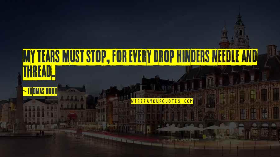 Thread Quotes By Thomas Hood: My tears must stop, for every drop Hinders