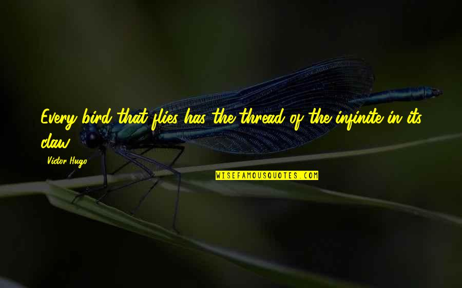 Thread Quotes By Victor Hugo: Every bird that flies has the thread of