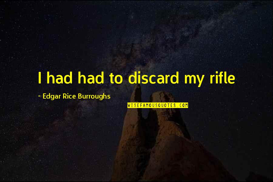 Threads Movie Quotes By Edgar Rice Burroughs: I had had to discard my rifle
