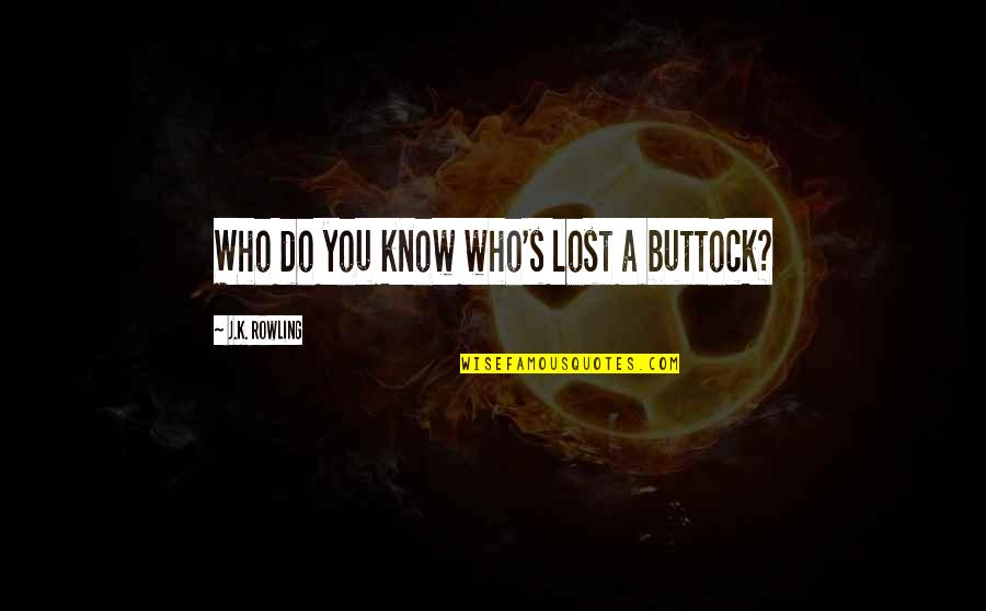 Threads Movie Quotes By J.K. Rowling: Who do you know who's lost a buttock?