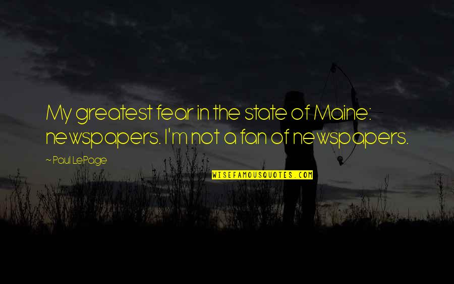 Threads Movie Quotes By Paul LePage: My greatest fear in the state of Maine: