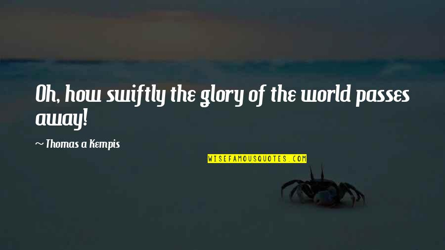 Threads Movie Quotes By Thomas A Kempis: Oh, how swiftly the glory of the world