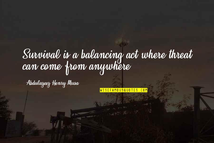 Threat Quotes And Quotes By Abdulazeez Henry Musa: Survival is a balancing act where threat can