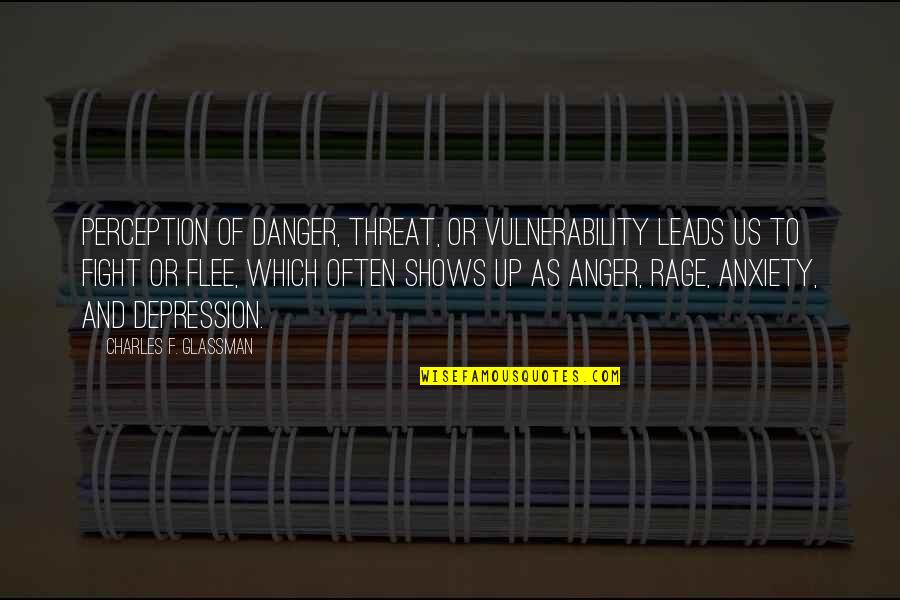 Threat Quotes And Quotes By Charles F. Glassman: Perception of danger, threat, or vulnerability leads us
