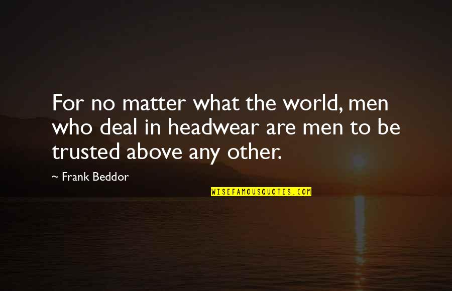 Threatened Habitats Quotes By Frank Beddor: For no matter what the world, men who