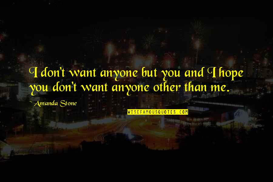 Three Amigos Quotes By Amanda Stone: I don't want anyone but you and I