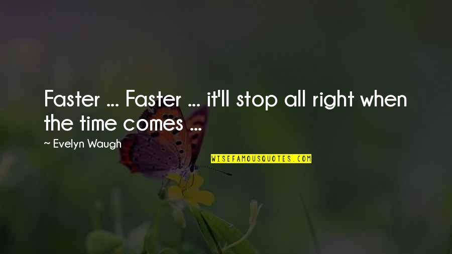 Three Amigos Quotes By Evelyn Waugh: Faster ... Faster ... it'll stop all right