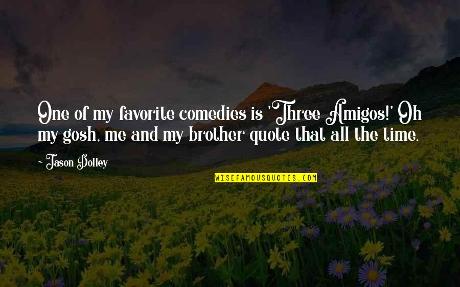 Three Amigos Quotes By Jason Dolley: One of my favorite comedies is 'Three Amigos!'