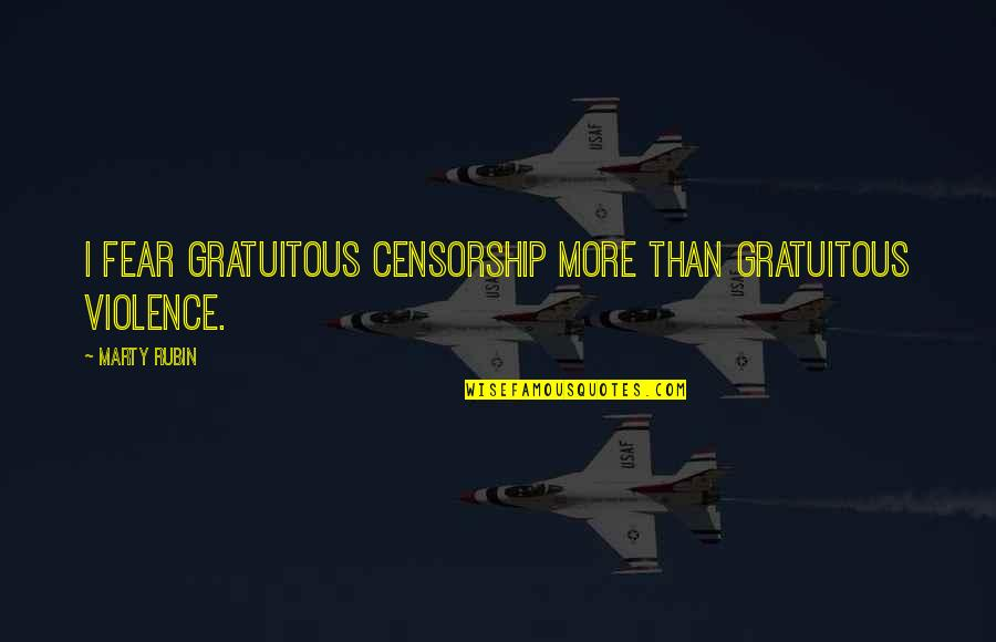 Three Amigos Quotes By Marty Rubin: I fear gratuitous censorship more than gratuitous violence.