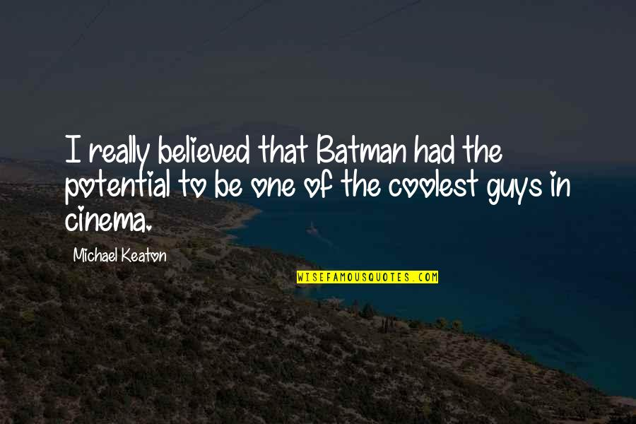 Three Amigos Quotes By Michael Keaton: I really believed that Batman had the potential