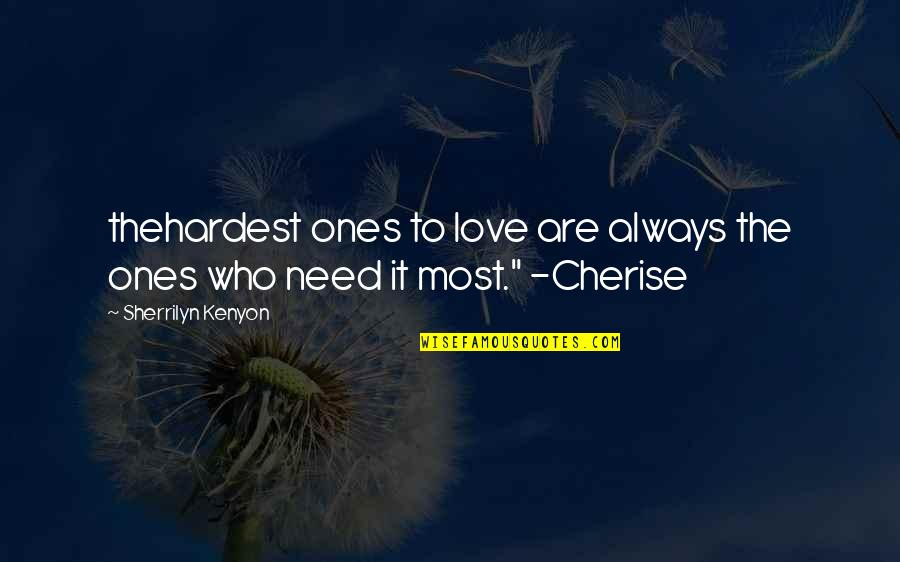 Three Amigos Quotes By Sherrilyn Kenyon: thehardest ones to love are always the ones