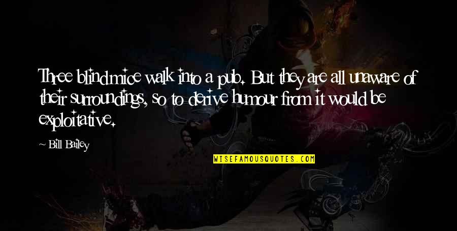 Three Blind Mice Funny Quotes By Bill Bailey: Three blind mice walk into a pub. But