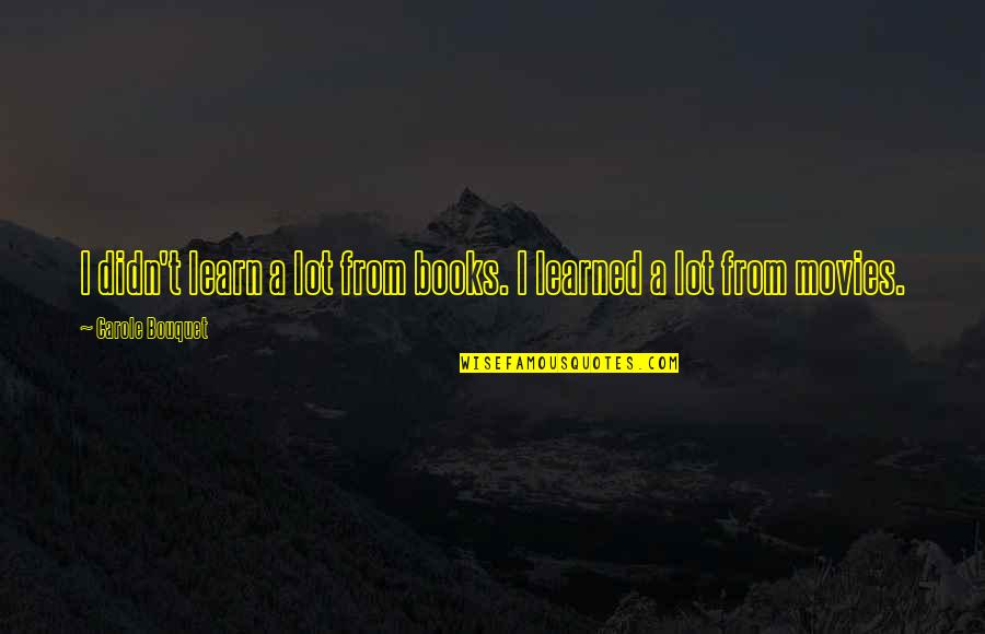Three Blind Mice Funny Quotes By Carole Bouquet: I didn't learn a lot from books. I